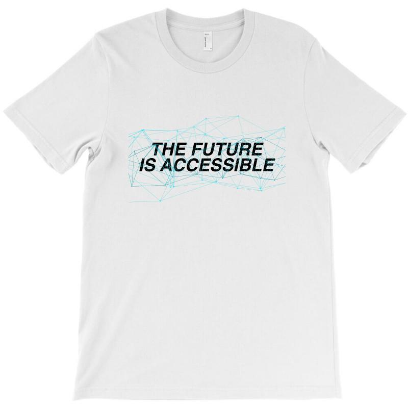 The Future Is Accessible For Light T-shirt | Artistshot