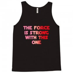 the force is strong with this one Tank Top | Artistshot