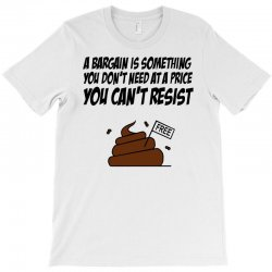 A Bargain is Something You Don't Need at a Price You Can't Resist T-Shirt | Artistshot