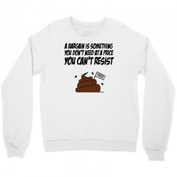 A Bargain is Something You Don't Need at a Price You Can't Resist Crewneck Sweatshirt | Artistshot