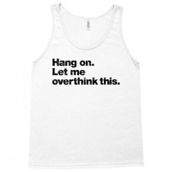 hang on. let me overthink this   black typo Tank Top | Artistshot