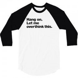 hang on. let me overthink this   black typo 3/4 Sleeve Shirt | Artistshot