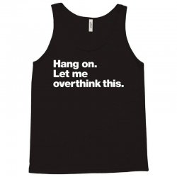 hang on. let me overthink this   white typo Tank Top | Artistshot