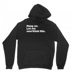 hang on. let me overthink this   white typo Unisex Hoodie | Artistshot
