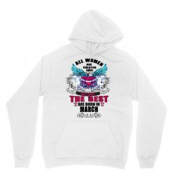 all women are created equal but only the best are born in march Unisex Hoodie | Artistshot