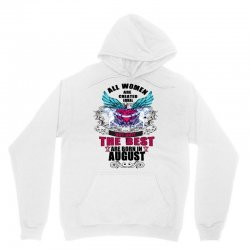 All Women Are Created Equal But Only The Best Are Born In August Unisex Hoodie | Artistshot