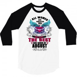 All Women Are Created Equal But Only The Best Are Born In August 3/4 Sleeve Shirt | Artistshot