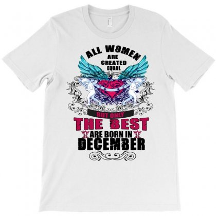 December All Women Are Created Equal But Only The Best Are Born In T-shirt Designed By Omer Acar