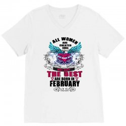 All Women Are Created Equal But Only The Best Are Born In February V-Neck Tee | Artistshot