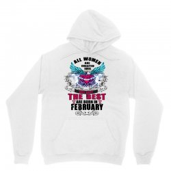 All Women Are Created Equal But Only The Best Are Born In February Unisex Hoodie | Artistshot