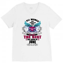 june all women are created equal but only the best are born in V-Neck Tee | Artistshot