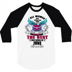 june all women are created equal but only the best are born in 3/4 Sleeve Shirt | Artistshot