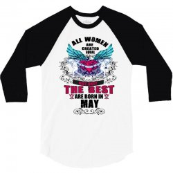 may all women are created equal but only the best are born in 3/4 Sleeve Shirt | Artistshot