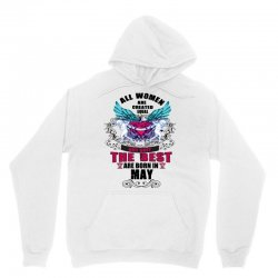 may all women are created equal but only the best are born in Unisex Hoodie | Artistshot