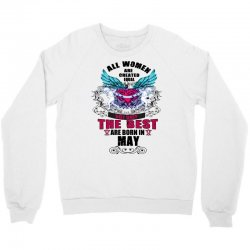 may all women are created equal but only the best are born in Crewneck Sweatshirt | Artistshot