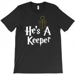 he is a keeper for dark T-Shirt | Artistshot