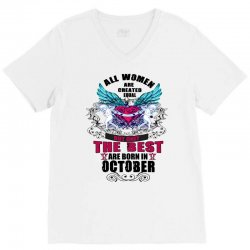 All Women Are Created Equal But Only The Best Born In October V-Neck Tee | Artistshot