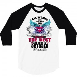 All Women Are Created Equal But Only The Best Born In October 3/4 Sleeve Shirt | Artistshot