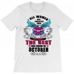 All Women Are Created Equal But Only The Best Born In October T-Shirt | Artistshot