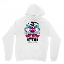 All Women Are Created Equal But Only The Best Born In October Unisex Hoodie | Artistshot