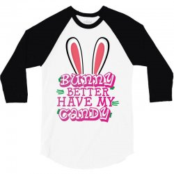 bunny better have my candy 3/4 Sleeve Shirt | Artistshot