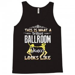 this is what a brilliant ballroom dancer looks likes Tank Top | Artistshot
