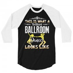 this is what a brilliant ballroom dancer looks likes 3/4 Sleeve Shirt | Artistshot