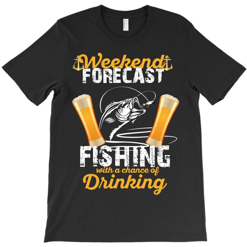 Weekend Forecast Fishing With A Chance Of Drinking T-shirt | Artistshot