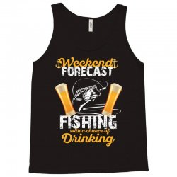weekend forecast fishing with a chance of drinking Tank Top | Artistshot