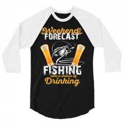 weekend forecast fishing with a chance of drinking 3/4 Sleeve Shirt | Artistshot
