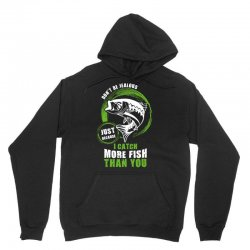 i catch more fish than you Unisex Hoodie | Artistshot