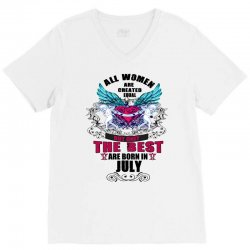 All Women Are Created Equal But Only The Best Are Born In July V-Neck Tee | Artistshot