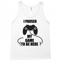 cool i paused my game to be here gamer Tank Top | Artistshot