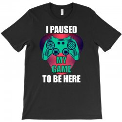 cool i paused my game to be here gamer T-Shirt | Artistshot