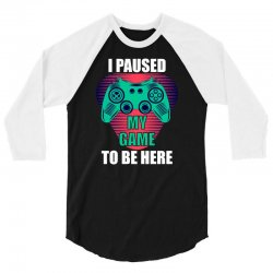 cool i paused my game to be here gamer 3/4 Sleeve Shirt | Artistshot