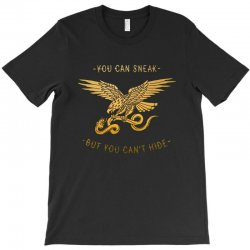 you can sneak but you can hide T-Shirt | Artistshot
