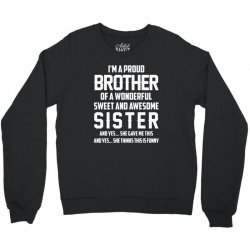i'm a proud brother of a wonderful sweet and awesome sister Crewneck Sweatshirt | Artistshot