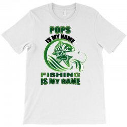 pops is my name fishing is my game T-Shirt | Artistshot