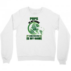 pops is my name fishing is my game Crewneck Sweatshirt | Artistshot