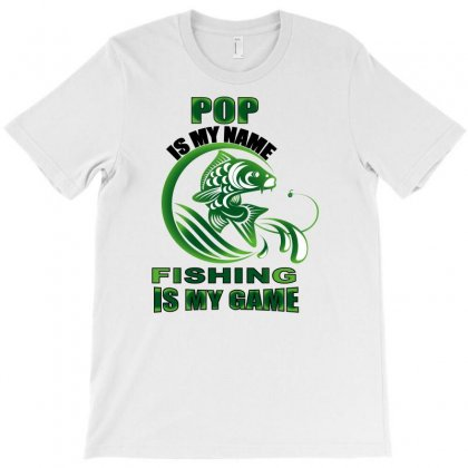 Pop Is My Name Fishing Is My Game T-shirt Designed By Omer Acar