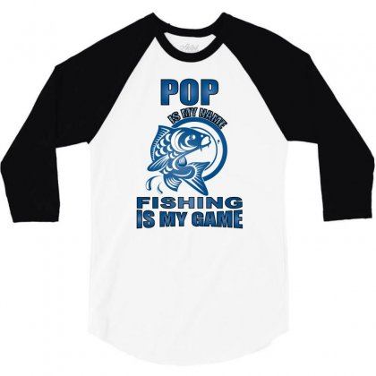 Pop Is My Name Fishing Is My Game 3/4 Sleeve Shirt Designed By Badaudesign
