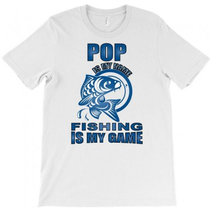 Pop Is My Name Fishing Is My Game T-shirt Designed By Badaudesign