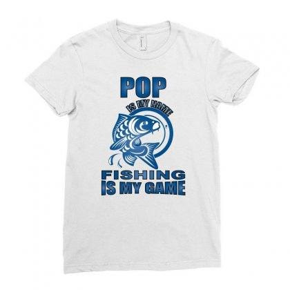 Pop Is My Name Fishing Is My Game Ladies Fitted T-shirt Designed By Badaudesign