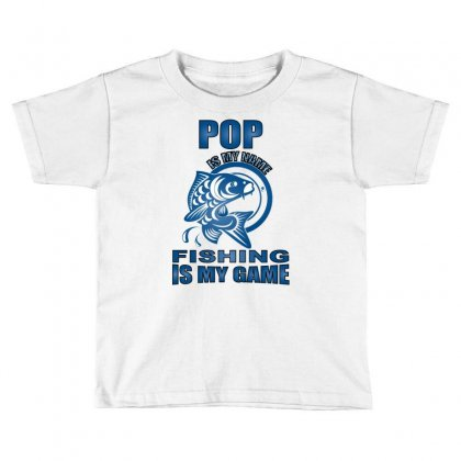 Pop Is My Name Fishing Is My Game Toddler T-shirt Designed By Badaudesign