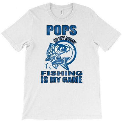 Pops Is My Name Fishing Is My Game T-shirt Designed By Omer Acar
