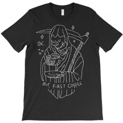 Ok, But First Coffee (for Dark) T-shirt Designed By Quilimo