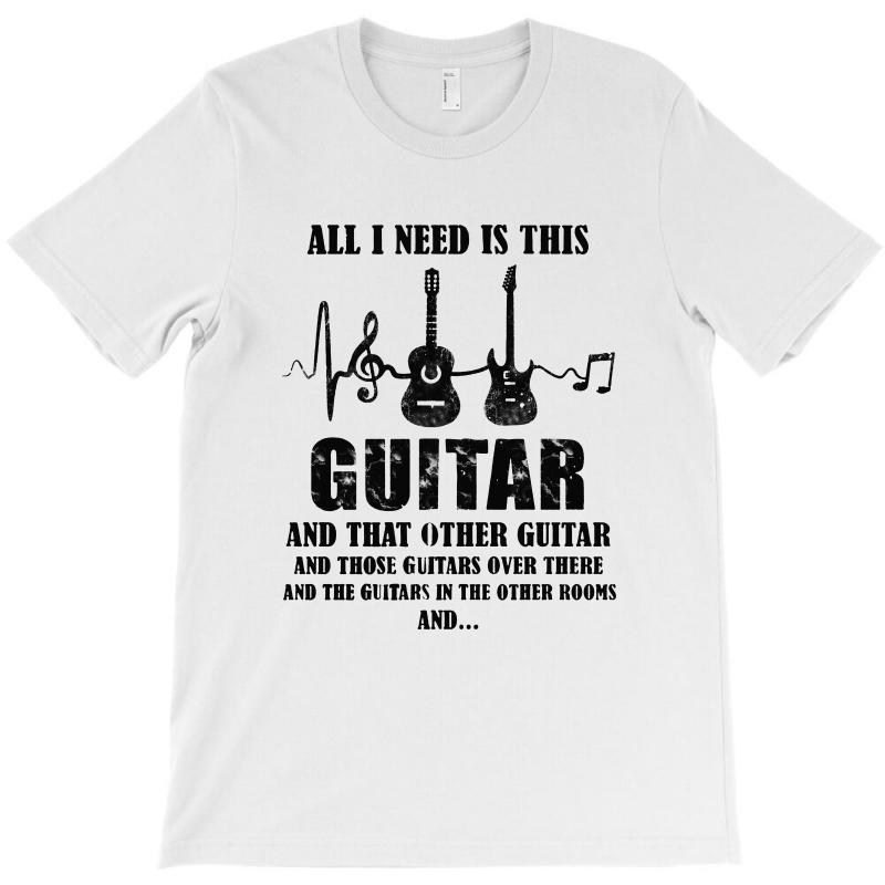All I Need Is This Guitar T-shirt | Artistshot