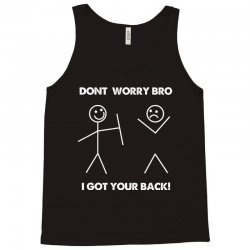 don't worry bro i got your back Tank Top   Artistshot