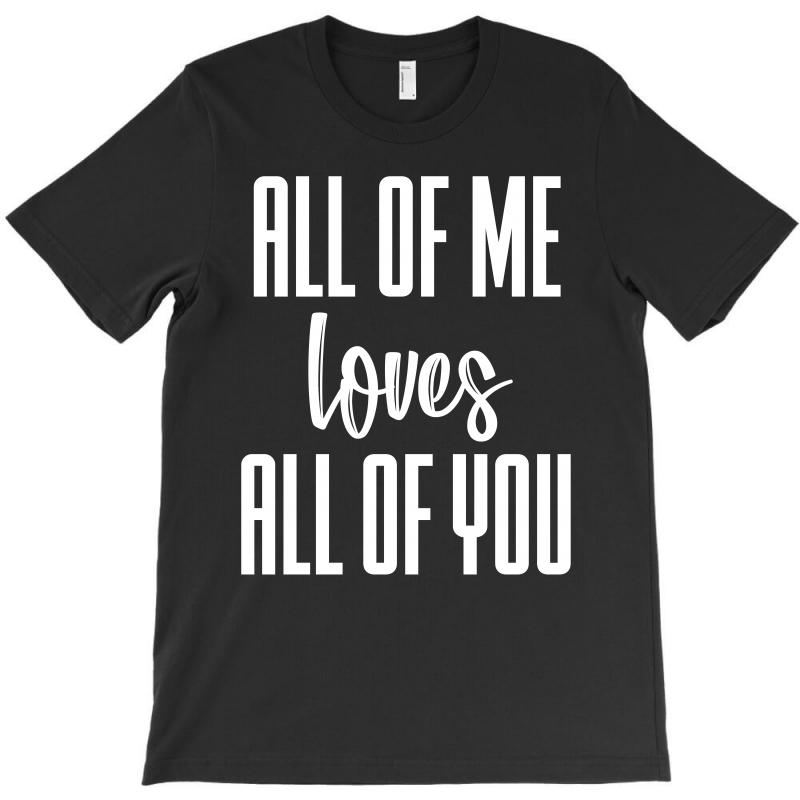 All Of Me Loves All Of You (white) T-shirt   Artistshot