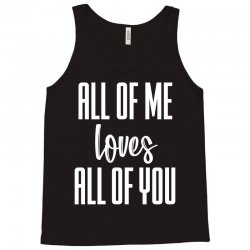 all of me loves all of you (white) Tank Top   Artistshot